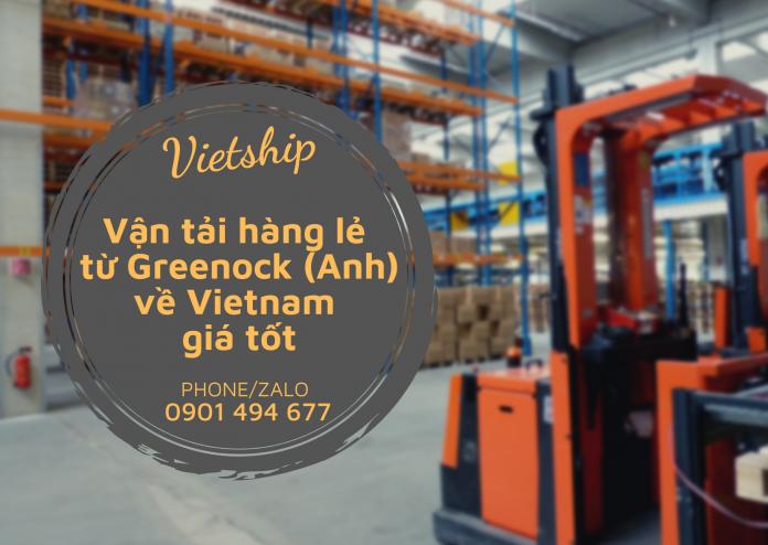 Dịch vụ Vận tải hàng lẻ từ Greenock (Anh) về Việt Nam giá mềm tại Vietship