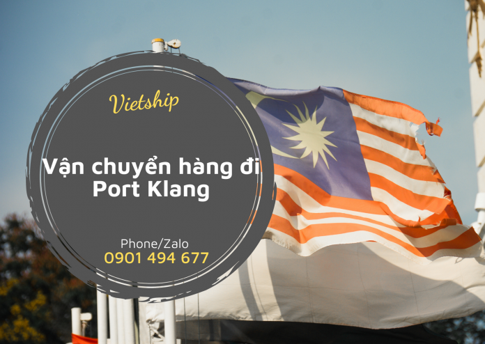 Vận chuyển hàng đi Port Klang Malaysia giá tốt, uy tín