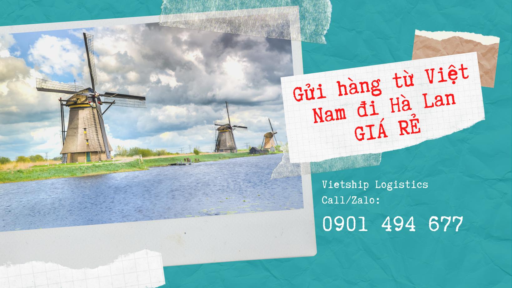 Gửi hàng từ Việt Nam đi Hà Lan giá rẻ, nhanh chóng